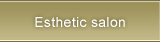 Esthetic salon